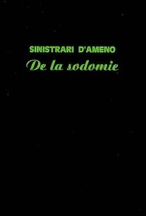 De la sodomie : exposé d'une doctrine nouvelle sur la sodomie des femmes, distinguée du tribadisme - Ludovico MariaSinistrari