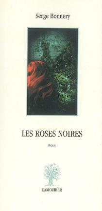 Les roses noires : récit - SergeBonnery