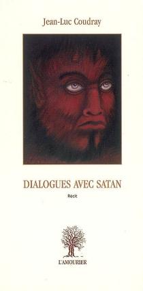 Dialogues avec Satan : récit - Jean-LucCoudray