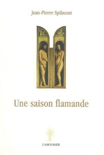 Une saison flamande - Jean-PierreSpilmont