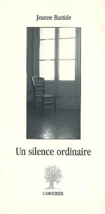 Un silence ordinaire - JeanneBastide
