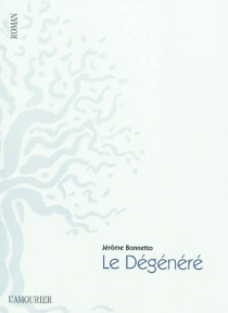 Le dégénéré - JérômeBonnetto