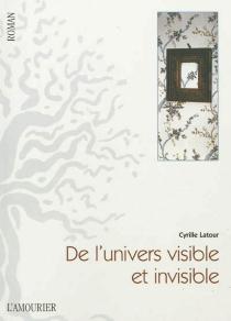 De l'univers visible et invisible - CyrilleLatour