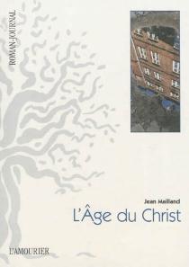 L'âge du Christ : le réseau des sèves : roman-journal - JeanMailland