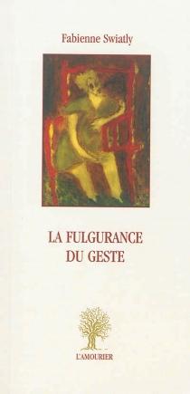 La fulgurance du geste - FabienneSwiatly
