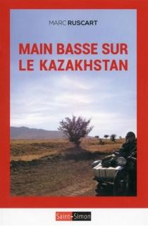 Main basse sur le Kazakhstan - MarcRuscart
