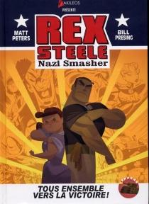 Rex Steele : nazi smasher : tous ensemble vers la victoire ! - MattPeters