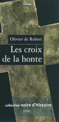 Les croix de la honte - Olivier deRobert