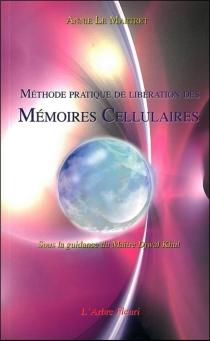 Méthode pratique de libération des mémoires cellulaires - AnnieLe Martret