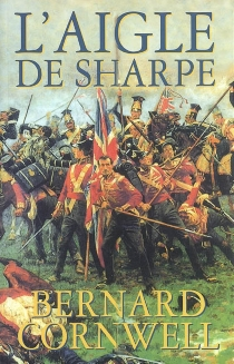 L'aigle de Sharpe : Richard Sharpe et la campagne de Talavera, juillet 1809 - BernardCornwell