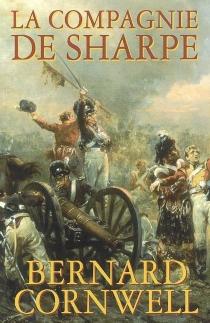 La compagnie de Sharpe : Richard Sharpe et le siège de Badajoz, janvier-avril 1812 - BernardCornwell