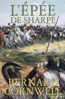 L'épée de Sharpe : Richard Sharpe et la campagne de Salamanque, juin et juillet 1812 - BernardCornwell