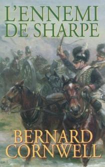L'ennemi de Sharpe : Richard Sharpe et la défense du Portugal, Noël 1812 - BernardCornwell
