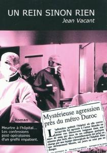 Un rein sinon rien : meurtre à l'hôpital, les confessions post-opératoires d'un greffé impatient - JeanVacant
