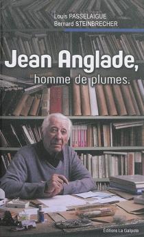 Jean Anglade, homme de plumes : un cheminement avec le chroniqueur de l'Auvergne - LouisPasselaigue