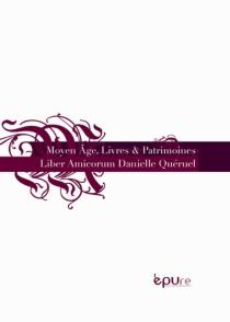 Moyen Age, livres et patrimoines : liber amicorum Danielle Quéruel -
