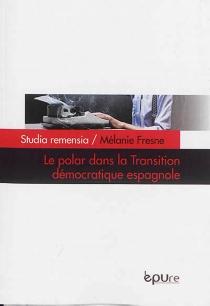 Le polar dans la transition démocratique espagnole : le cas de Tatuaje (1974) de Manuel Vazquez Montalban et de Protesis (1980) de Andreu Martin - MélanieFresne