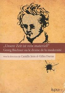 Unsere Zeit ist rein materiell : Georg Büchner ou Le drame de la modernité -