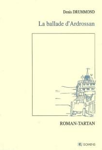 La ballade d'Ardrossan : roman-tartan - DenisDrummond