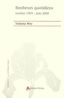 Bonheurs quotidiens : octobre 1965-juin 2000 - TatianaRoy
