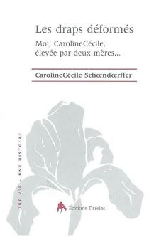 Les draps déformés : moi, CarolineCécile, élevée par deux mères... - CarolineCécileSchoendoerffer