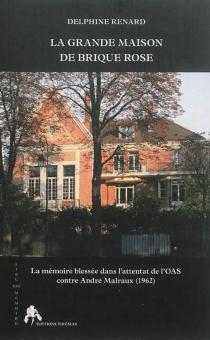 La grande maison de brique rose : la mémoire blessée dans l'attentat de l'OAS contre André Malraux,1962 - DelphineRenard