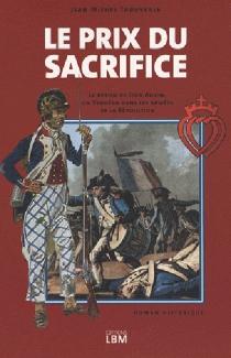Le prix du sacrifice : d'après l'histoire authentique de Jean Auvin, un Vendéen dans les armées de la Révolution - Jean-MichelThouvenin