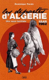 Les déportés d'Algérie : une saga familiale 1848-1962 - DominiqueFarale