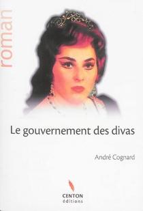 Le gouvernement des divas - AndréCognard