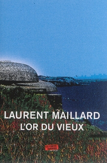 L'or du vieux - Laurent Maillard