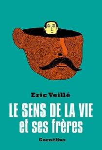 Le sens de la vie et ses frères - ÉricVeillé