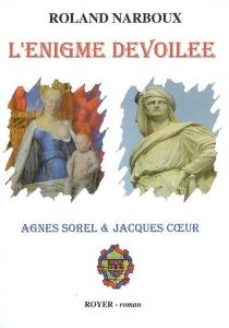 L'énigme dévoilée : Agnès Sorel et Jacques Coeur - RolandNarboux