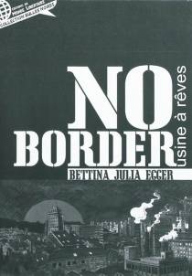 No border : l'usine à rêves - Bettina Julia Egger