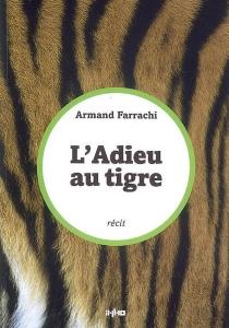 L'adieu au tigre - ArmandFarrachi