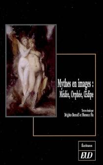 Mythes en images : Médée, Orphée, Oedipe -