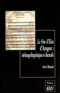 Le fou d'Elsa d'Aragon : métissages linguistiques et discursifs - HervéBismuth