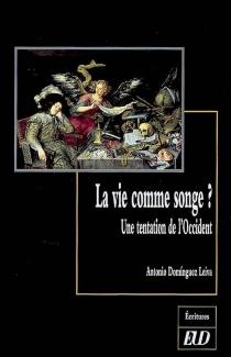 La vie comme songe ? : une tentation de l'Occident - AntonioDominguez Leiva