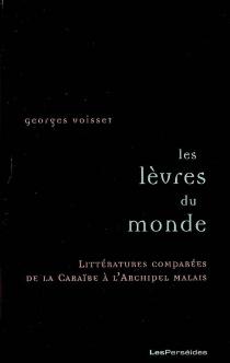 Les lèvres du monde : littératures comparées de la Caraïbe à l'archipel malais - GeorgesVoisset