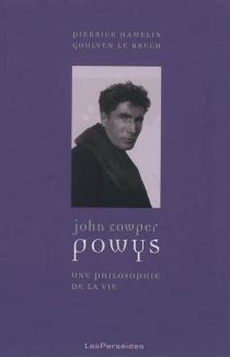 John Cowper Powys : une philosophie de la vie - PierrickHamelin