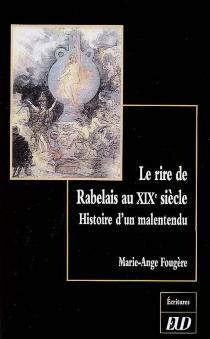 Le rire de Rabelais au XIXe siècle : histoire d'un malentendu - Marie-AngeFougère