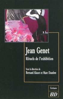 Jean Genet : rituels de l'exhibition -
