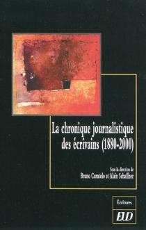 La chronique journalistique des écrivains : 1880-2000 -