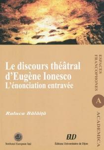 Le discours théâtral d'Eugène Ionesco : l'énonciation entravée - RalucaBalaita