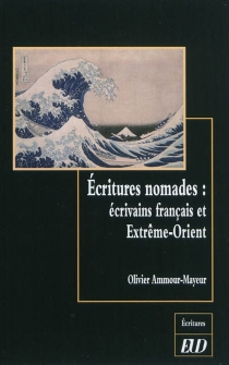 Ecritures nomades : écrivains français et Extrême-Orient - OlivierAmmour-Mayeur