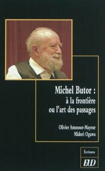 Michel Butor : à la frontière ou L'art des passages -