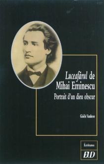 Luceafarul de Mihai Eminescu : portrait d'un dieu obscur - GisèleVanhese