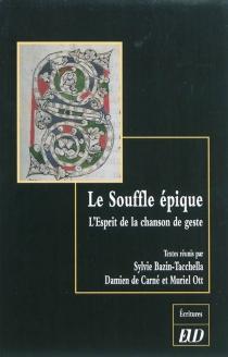 Le souffle épique : l'esprit de la chanson de geste : études en l'honneur de Bernard Guidot -