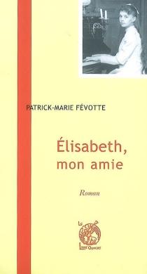 Elisabeth, mon amie - Patrick-MarieFévotte