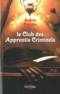Le club des apprentis criminels - AudreyFrançaix