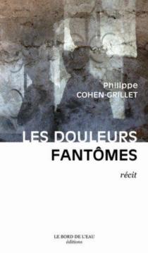 Les douleurs fantômes : récit - PhilippeCohen-Grillet